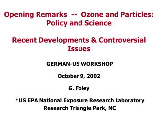 GERMAN-US WORKSHOP October 9, 2002  G. Foley  *US EPA National Exposure Research Laboratory
