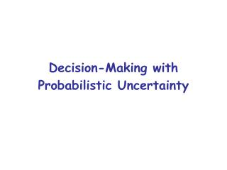 Decision-Making with Probabilistic Uncertainty