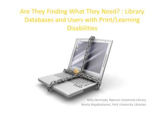 They Need : Library Databases and Users with Print/Learning Disabilities