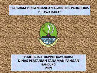 PROGRAM PENGEMBANGAN AGRIBISNIS PADI/BERAS DI JAWA BARAT