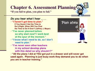 Chapter 6. Assessment Planning  If you fail to plan, you plan to fail.