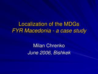 Localization of the MDGs  FYR Macedonia - a case study