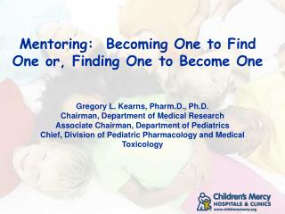 Mentoring:  Becoming One to Find One or, Finding One to Become One