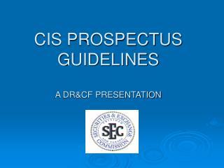 CIS PROSPECTUS GUIDELINES A DR&CF PRESENTATION