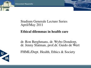 Studium Generale Lecture Series April/May 2011 Ethical dilemmas in health care