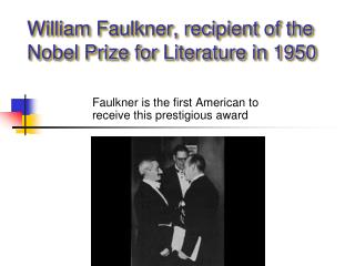William Faulkner, recipient of the Nobel Prize for Literature in 1950