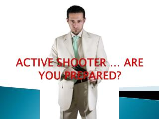 ACTIVE SHOOTER   ARE YOU PREPARED