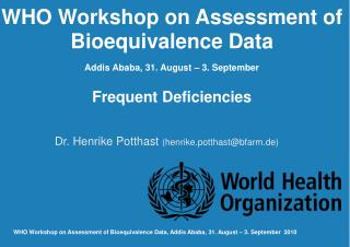 WHO Workshop on Assessment of Bioequivalence Data Addis Ababa, 31. August � 3. September