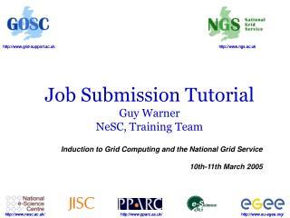 Job Submission Tutorial Guy Warner NeSC, Training Team