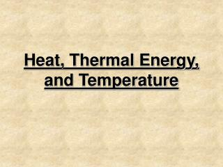 Heat, Thermal Energy, and Temperature