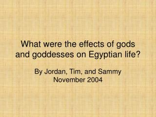 What were the effects of gods and goddesses on Egyptian life?