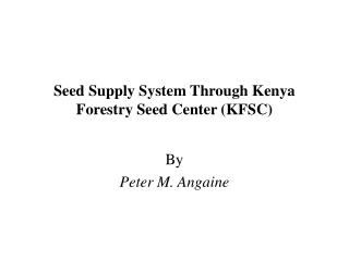 Seed Supply System Through Kenya Forestry Seed Center (KFSC)
