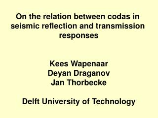 On the relation between codas in  seismic reflection and transmission  responses Kees Wapenaar