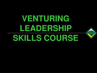 VENTURING LEADERSHIP SKILLS COURSE