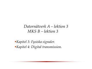 Datornätverk A – lektion 3 MKS B – lektion 3