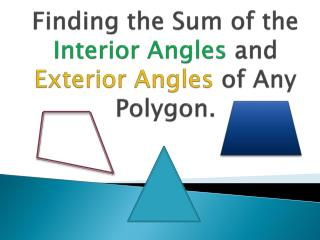 Finding the Sum of the  Interior Angles  and  Exterior Angles  of Any Polygon.