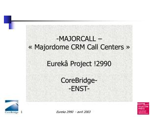 -MAJORCALL –  «Majordome CRM Call Centers » Eurekâ Project !2990 CoreBridge- -ENST-