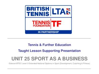 Tennis & Further Education Taught Lesson Supporting Presentation UNIT 25 SPORT AS A BUSINESS