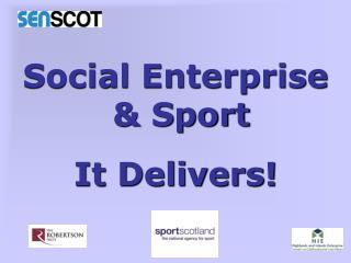 Social Enterprise  & Sport It Delivers!