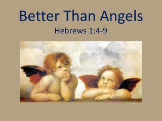 Better Than Angels Hebrews 1:4-9