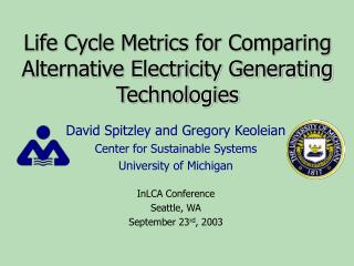 Life Cycle Metrics for Comparing Alternative Electricity Generating Technologies