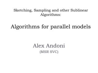 Sketching, Sampling and other  Sublinear  Algorithms: Algorithms for parallel models