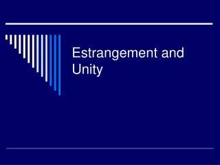 Estrangement and Unity