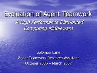 Evaluation of Agent Teamwork A High Performance Distributed Computing Middleware