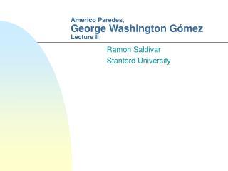 Américo Paredes,  George Washington Gómez Lecture II