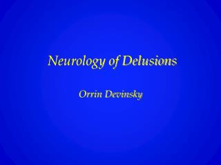 Neurology of Delusions Orrin Devinsky