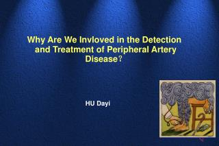 Why Are We Invloved in the Detection and Treatment of Peripheral Artery Disease ?