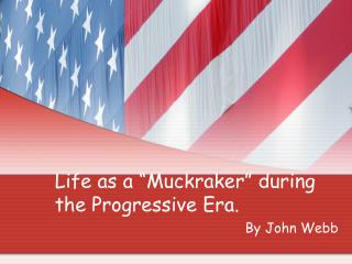 "Life as a ""Muckraker"" during the Progressive Era."