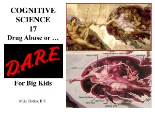 COGNITIVE SCIENCE 17 Drug Abuse or … Drug Abuse or… For Big Kids