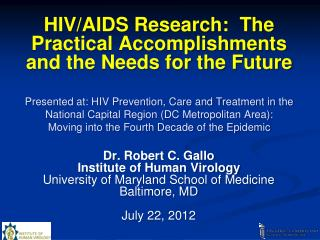 Dr. Robert C. Gallo Institute of Human Virology University of Maryland School of Medicine