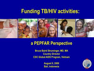 a PEPFAR Perspective Bruce Baird Struminger, MD, MA Country Director
