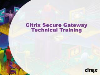 Citrix Secure Gateway Technical Training