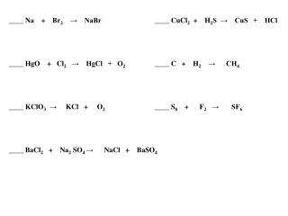 ____ Na    +    Br 2     →    NaBr ____ CuCl 2   +    H 2 S  →    CuS   +    HCl
