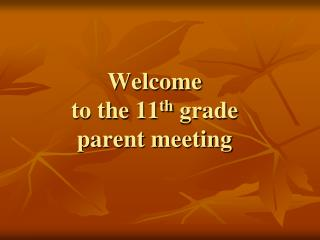 Welcome  to the 11th grade   parent meeting