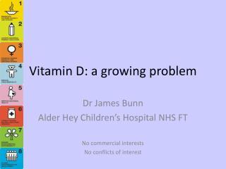 Vitamin D: a growing problem
