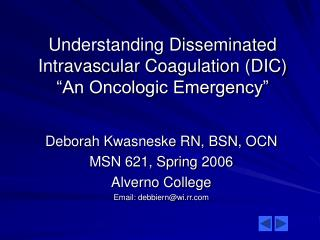 "Understanding Disseminated  Intravascular Coagulation (DIC)  ""An Oncologic Emergency"""