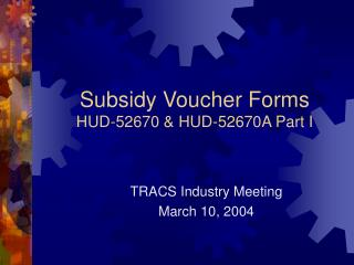 Subsidy Voucher Forms HUD-52670 & HUD-52670A Part I