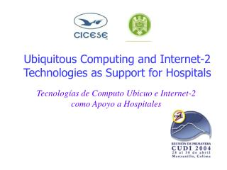 Ubiquitous Computing and Internet-2 Technologies as Support for Hospitals