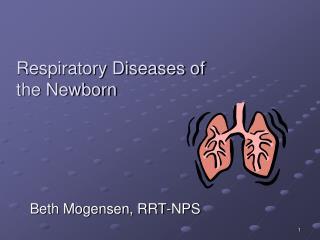 Respiratory Diseases of  the Newborn