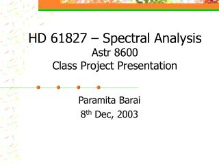 HD 61827 – Spectral Analysis Astr 8600  Class Project Presentation