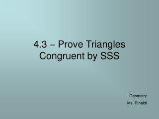 4.3 – Prove Triangles Congruent by SSS