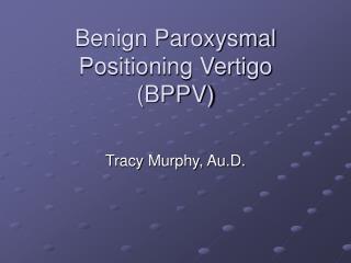 Benign Paroxysmal Positioning Vertigo (BPPV)