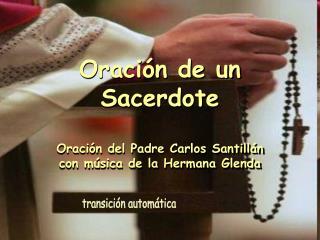 Oraci n de un Sacerdote  Oraci n del Padre Carlos Santill n  con m sica de la Hermana Glenda