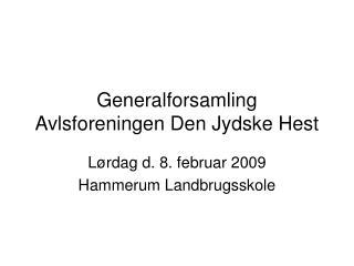 Generalforsamling  Avlsforeningen Den Jydske Hest