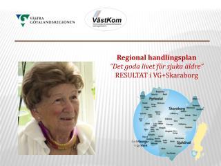 """Regional handlingsplan """"Det goda livet för sjuka äldre"""" RESULTAT i  VG+Skaraborg"""