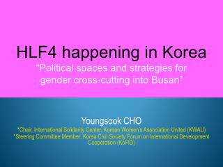 HLF4 happening in Korea �Political spaces and strategies for  gender cross-cutting into Busan�